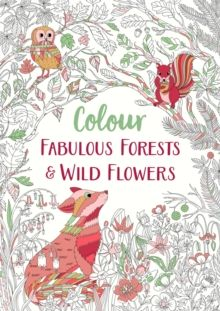 Fabulous Forests and Wild Flowers : An Anti-Stress Colouring Book by Michael O'Mara Books
