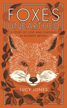 Foxes Unearthed by Lucy Jones
