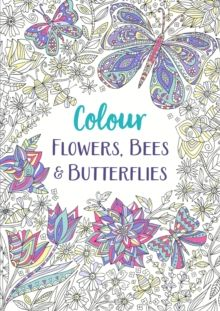Flowers, Bees and Butterflies : A Relaxing Colouring Book by Michael O'Mara Books