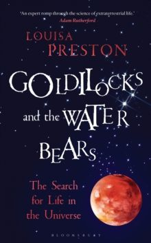 Goldilocks and the Water Bears : The Search for Life in the Universe by Louisa Preston