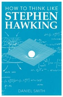 How to Think Like Stephen Hawking by Daniel Smith