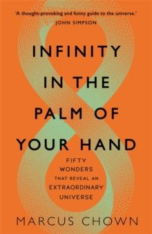 Infinity in the Palm of Your Hand : Fifty Wonders That Reveal an Extraordinary Universe by Marcus Chown