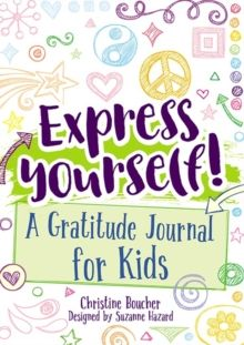 Express Yourself! : A Gratitude Journal for Kids by Christine Boucher