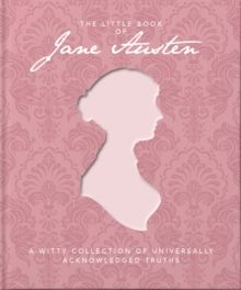 The Little Book of Jane Austen : A Witty Collection of Universally Acknowledged Truths by Orange Hippo!