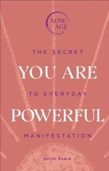 You Are Powerful : The Secret to Everyday Manifestation (Now Age series) by Becki Rabin