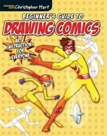 Beginner's Guide to Drawing Comics : Art Instruction for Everyone
