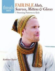 Fair Isle Hats, Scarves, Mittens & Gloves : 7 Stunning Patterns to Knit by Kathleen Otr/L Taylor