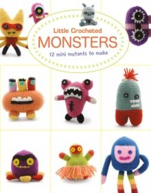 Little Crochet Monsters: 12 Mini Mutants to Make by Lan-Anh Bui & Josephine Wan