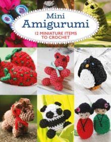 Mini Amigurumi : 12 Miniature Items to Crochet by Sara Scales