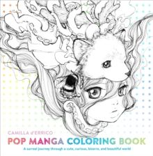 Pop Manga Coloring Book : A Surreal Journey Through a Cute, Curious, Bizarre, and Beautiful World by Camilla d'Errico