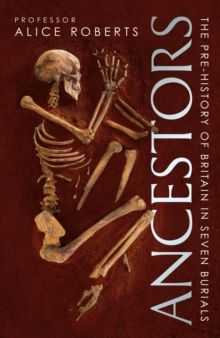 Ancestors : A prehistory of Britain in seven burials by Alice Roberts