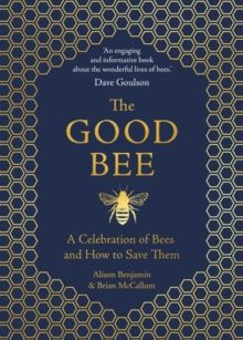 The Good Bee : A Celebration of Bees - And How to Save Them by Alison Benjamin (Author) , Brian McCallum