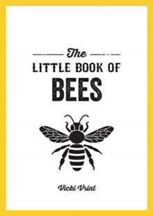 The Little Book of Bees : A Pocket Guide to the Wonderful World of Bees by Vicki Vrint