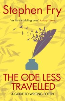 The Ode Less Travelled : A guide to writing poetry by Stephen Fry