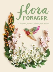 Flora Forager : A Seasonal Journal Collected from Nature by Bridget Beth Collins