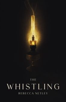 The Whistling : A chilling and original new ghost story by Rebecca Netley (