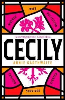 Cecily : 'A STARTLING HEROINE' Sarah Moss by Annie Garthwaite