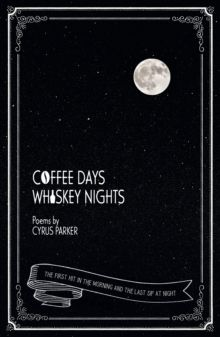 Coffee Days, Whiskey Nights by Cyrus Parker