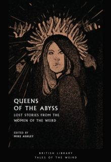 Queens of the Abyss : Lost Stories from the Women of the Weird