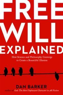 Free Will Explainedby Dan Barker