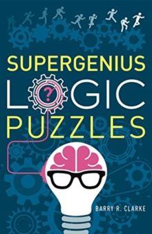 Supergenius Logic Puzzles by Barry R. Clarke