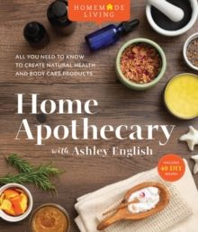 Home Apothecary with Ashley English  by Ashley English