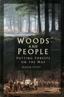 Woods and People : Putting Forests on the Map by David Foot