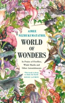 World of Wonders : In Praise of Fireflies, Whale Sharks and Other Astonishments by Aimee Nezhukumatathil