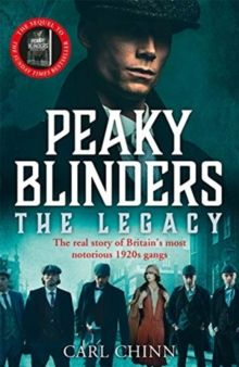 Peaky Blinders: The Legacy - The real story of Britain's most notorious 1920s gangs : The follow-up to the Sunday Times Bestseller by Carl Chinn