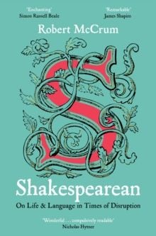 Shakespearean : On Life & Language in Times of Disruption by Robert McCrum