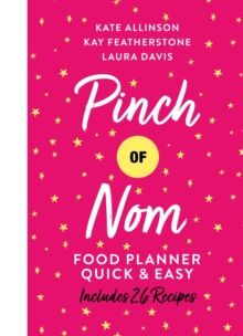 Pinch of Nom Food Planner: Quick & Easy by Kay Featherstone, Kate Allinson & Laura Davis