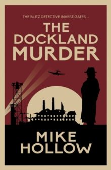The Dockland Murder : The intriguing wartime murder mystery by Mike Hollow