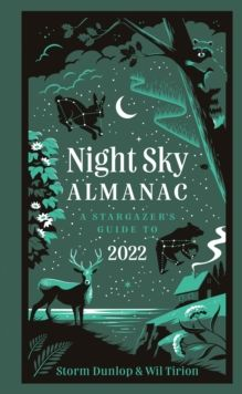 Night Sky Almanac 2022 : A Stargazer's Guide by Storm Dunlop, Wil Tirion, Royal Observatory Greenwich & Collins Astronomy