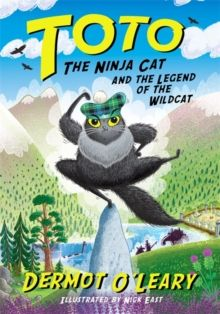 Toto the Ninja Cat and the Legend of the Wildcat : Book 5 by Dermot O'Leary