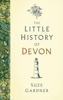 The Little History of Devon by Suze Gardner