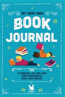My Very Own Book Journal : A reading log for kids (and grownups) who love books by Ooh Lovely
