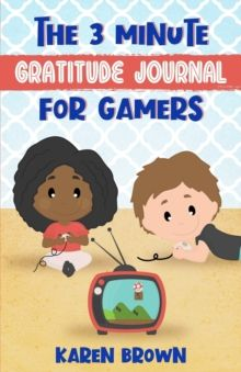 The 3 Minute Gratitude Journal for Gamers by Karen Brown