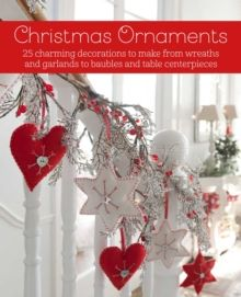 Christmas Ornaments : 27 Charming Decorations to Make, from Wreaths and Garlands to Baubles and Table Centerpieces by CICO Books