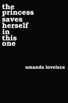 the princess saves herself in this one by Amanda Lovelace & ladybookmad