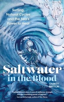 Saltwater in the Blood : Surfing, Natural Cycles and the Sea's Power to Heal