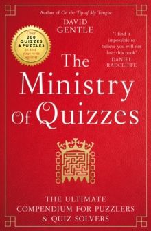 The Ministry of Quizzes : The Ultimate Compendium for Puzzlers and Quiz-solvers by David Gentle