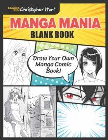 Manga Mania Blank Book : Draw Your Own Manga Comic Book! by Christopher Hart