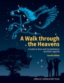 A Walk through the Heavens : A Guide to Stars and Constellations and their Legends by Milton D. Heifetz & Wil Tirion