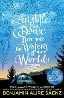 Aristotle and Dante Dive Into the Waters of the World : The highly anticipated sequel to the multi-award-winning international bestseller Aristotle an