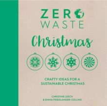 Zero Waste: Christmas : Crafty ideas for a sustainable Christmas : 3 by Emma Friedlander-Collins (Author) , Christine Leech