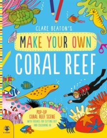 Make Your Own Coral Reef : Pop-Up Coral Reef Scene with Figures for Cutting out and Colouring in by Clare Beaton