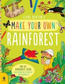 Make Your Own Rainforest : Pop-Up Rainforest Scene with Figures for Cutting out and Colouring in by Clare Beaton