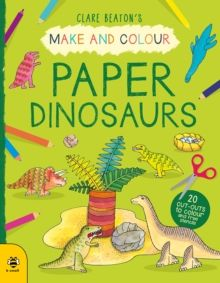 Make & Colour Paper Dinosaurs by Clare Beaton