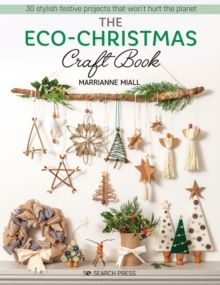 The Eco-Christmas Craft Book : 30 Stylish Festive Projects That Won't Hurt the Planet by Marrianne Miall