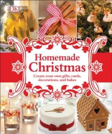 Homemade Christmas : Create Your Own Gifts, Cards, Decorations, and Bakes